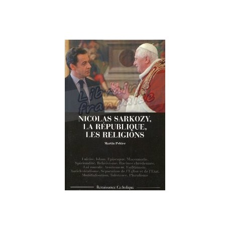 Nicolas Sarkozy, La république, les religions - Martin Peltier