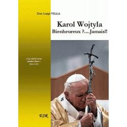 Karol Wojtyla Bienheureux ?... Jamais !! - Don Luigi Villa