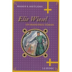 Elie Wiesel un grand faux témoin - Warren B. Routledge