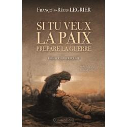 Si tu veux la paix prépare la guerre - François-Régis Legrier