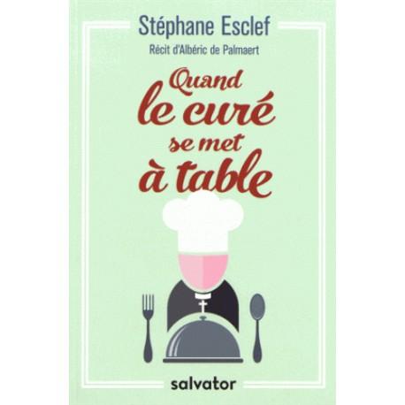 Quand le curé se met à table - Stéphane Esclef, Albéric de Palmaert