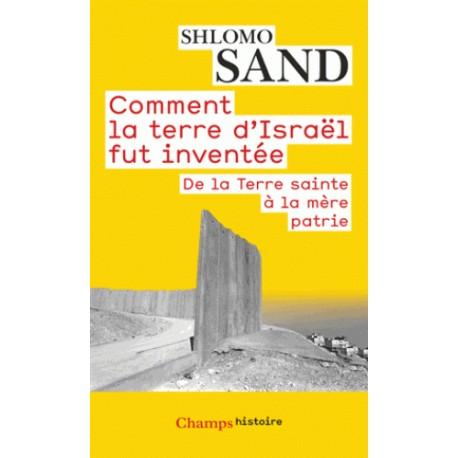 Comment la terre d'Israël fut inventée - Shlomo Sand