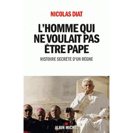 L'homme qui ne voulait pas être pape - Nicolas Diat