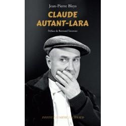 Claude Autant-Lara - Jean-Pierre Bleys