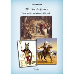 Histoire de France Tome premier : de la Gaule à Saint Louis - Emile Keller