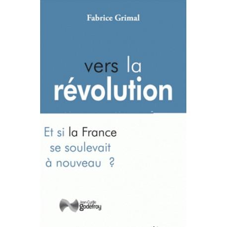 Vers la révolution - Fabrice Grimal