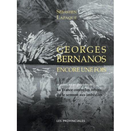 Georges Bernanos encore une fois - Sébastien Lapaque