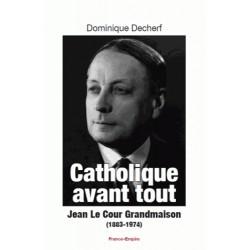 Catholique avant tout Jean Le Cour Grandmaison (1883-1974) - Dominique Decherf
