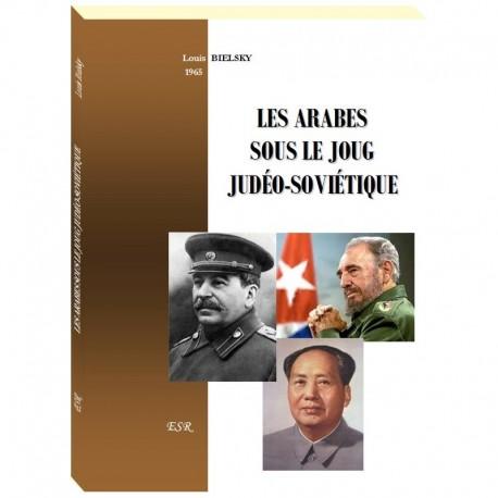 Les Arabes sous le joug judéo-soviétique - Louis Bielsky