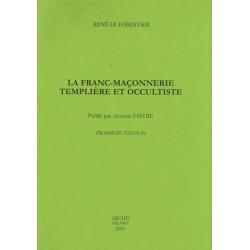 La franc-maçonnerie templière et occultiste - René Le Forestier