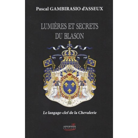 Lumières et secrets du blason - Pascal Gambirasio d'Asseux