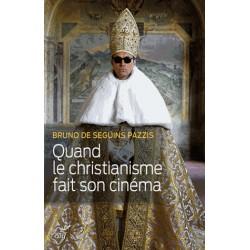 Quand le christianisme fait son cinéma - Bruno de Seguins Pazzis