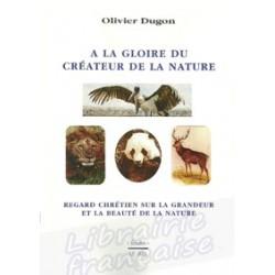 A la gloire du créateur de la nature - Olivier Dugon