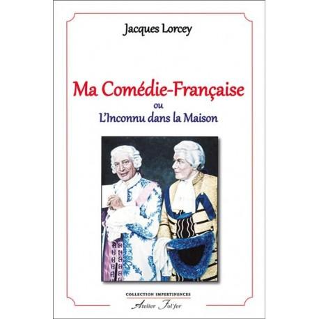 Ma comédie française - Jacques Lorcey