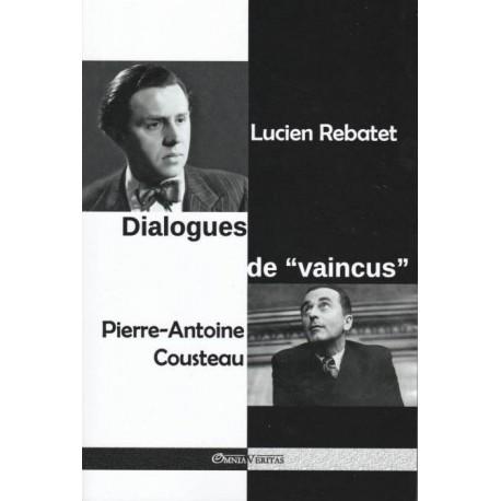Dialogues de «vaincus» - Lucien Rebatet, Pierre-Antoine Cousteau