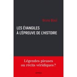 Les évangiles à l'épreuve de l'histoire - Bruno Bioul