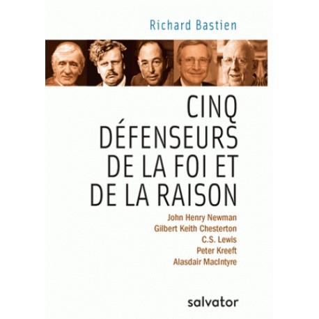 Cinq défenseurs de la foi et de la raison - Richard Bastien