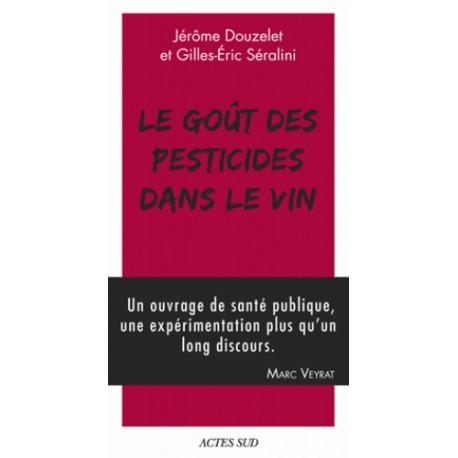Le goût des pesticides dans le vin - Jérôme Douzelet, Gilles-Eric Séralini