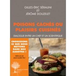 Poisons cachés ou plaisirs cuisinés - Gilles-Eric Séralini, Jérôme Douzelet