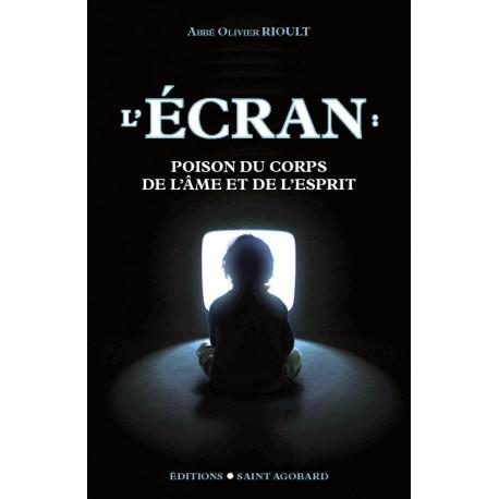 L'écran : poison du corps, de l'âme et de l'esprit - Abbé Olivier Rioult