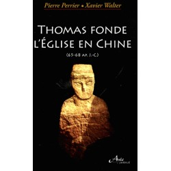 Thomas fonde l'Eglise en Chine - Pierre Perrier, Xavier Walter