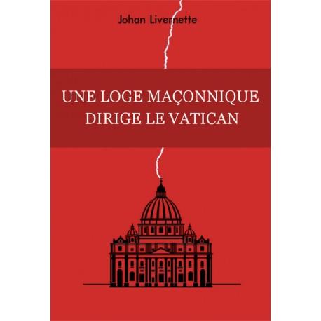 Une loge maçonnique dirige le Vatican - Johan Livernette