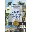 A Paris sur le pas des rois - Michel Bernard Cartron
