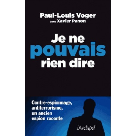 Je ne pouvais rien dire - Paul-Louis Voger, Xavier Panon