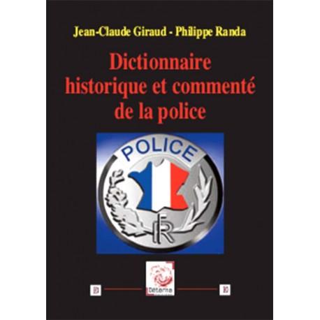Dictionnaire historique et commenté de la police - J.-C. Giraud, Philippe Randa
