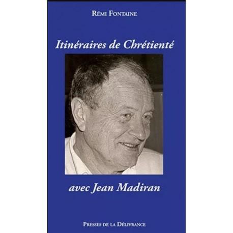 Itinéraires de chrétienté avec Jean Madiran - Rémi Fontaine