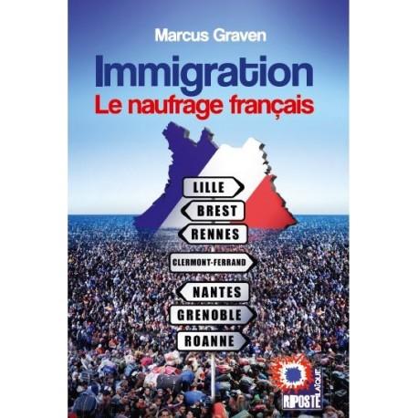 Immigration Le naufrage français - Marcus Graven