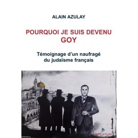 Pourquoi je suis devenu un goy - Alain Azulay