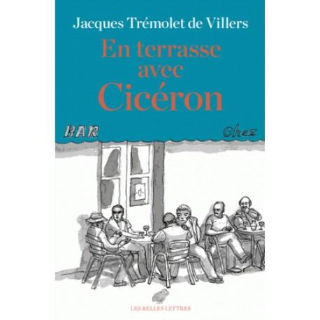 En terrasse avec Cicéron - Jacques Trémolet de Villers