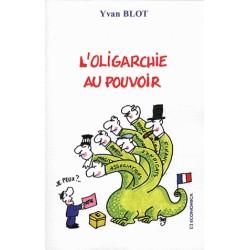 L'oligarchie au pouvoir - Yvan Blot