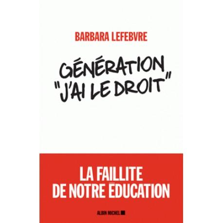 Génération « J'ai le droit » - Barbara Lefebvre
