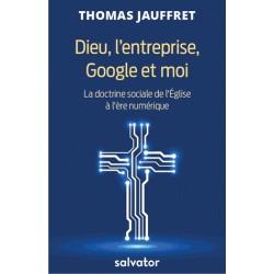 Dieu, l'entreprise, Google et moi - Thomas Jauffret