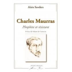 Charles Maurras. Prophète et résistant - Alain Sanders