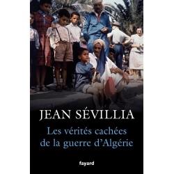 Les vérités cachées de la guerre d'Algérie - Jean Sévillia