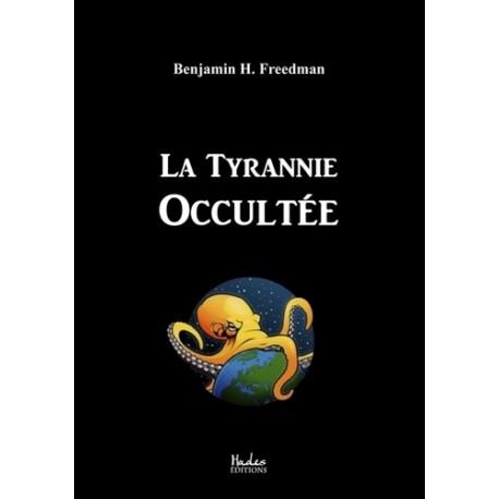 La tyrannie occultée - Benjamin H. Freedman