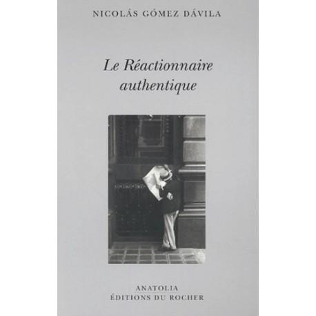 Le Réactionnaire authentique - Nicolas Gomez Davila