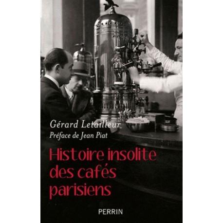 Histoire insolite des cafés parisiens - Gérard Letailleur