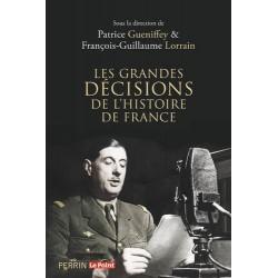 Les grandes décisions de l'histoire de France - Patrice Gueniffey, François-Guillaume Lorrain