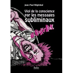 Viol de la conscience par les messages subliminaux Le rockn'roll  - Jean-Paul Régimbal