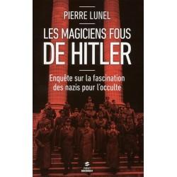 Les magiciens fous de Hitler - Pierre Lunel