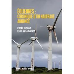 Eoliennes : chronique d'un naufrage annoncé - Pierre Dumont, Denis de Kergolay
