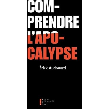 Comprendre l'apocalypse - Erick Audouard