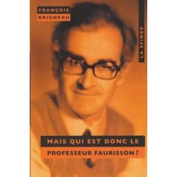 Mais qui est donc le professeur Faurisson ? - François Brigneau