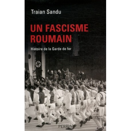 Un fascisme roumain - Traian Sandu