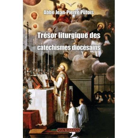 Trésor liturgique des catéchismes diocésains - abbé Jean-Pierre Putois
