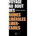 Voyage au bout des ruines libérales libertaires - Matthieu Baumier